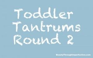 Tantrums Round 2