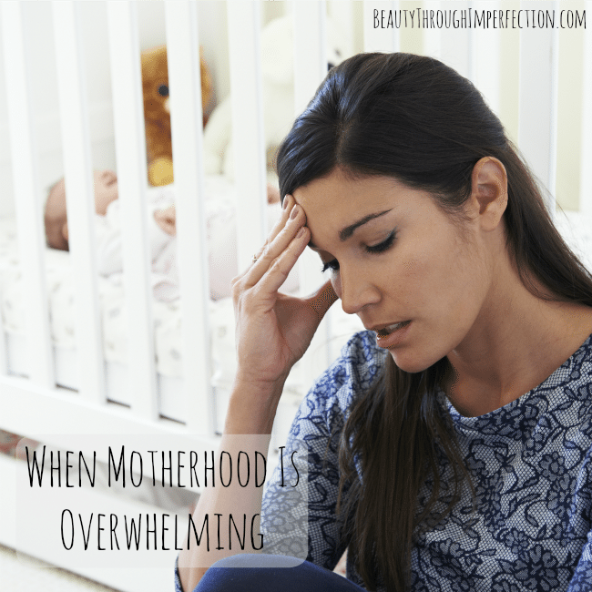 When You Are Feeling Overwhelmed By Motherhood