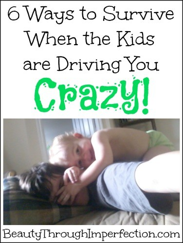 How to Survive when the kids are driving you crazy