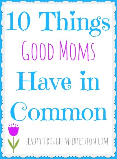 10 Things good moms have in common
