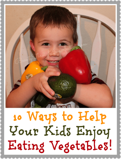 10 ways to help your kids enjoy eating vegetables