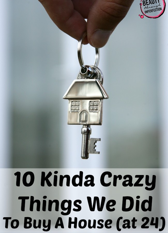 10 Kinda Crazy Things We Did To Buy A House At 24