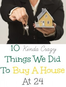 kinda crazy things we did to buy a house