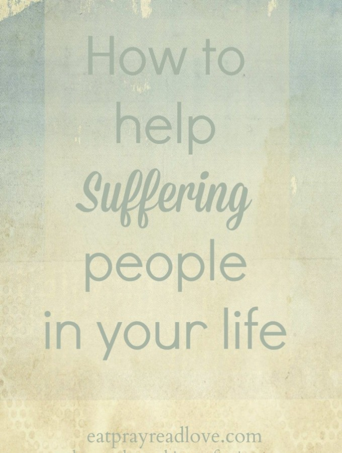 How to help suffering friends & family members