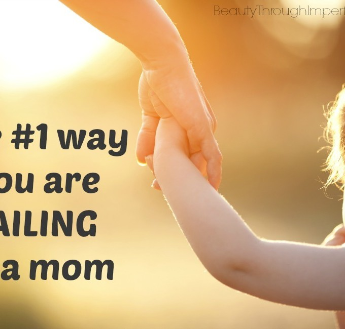 The #1 Way You Are Failing As Mom
