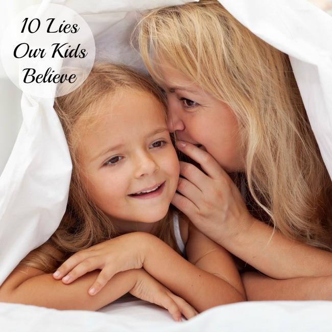 10 Lies My Children Believe