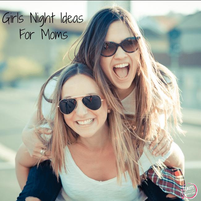 Girls Night Ideas For Moms