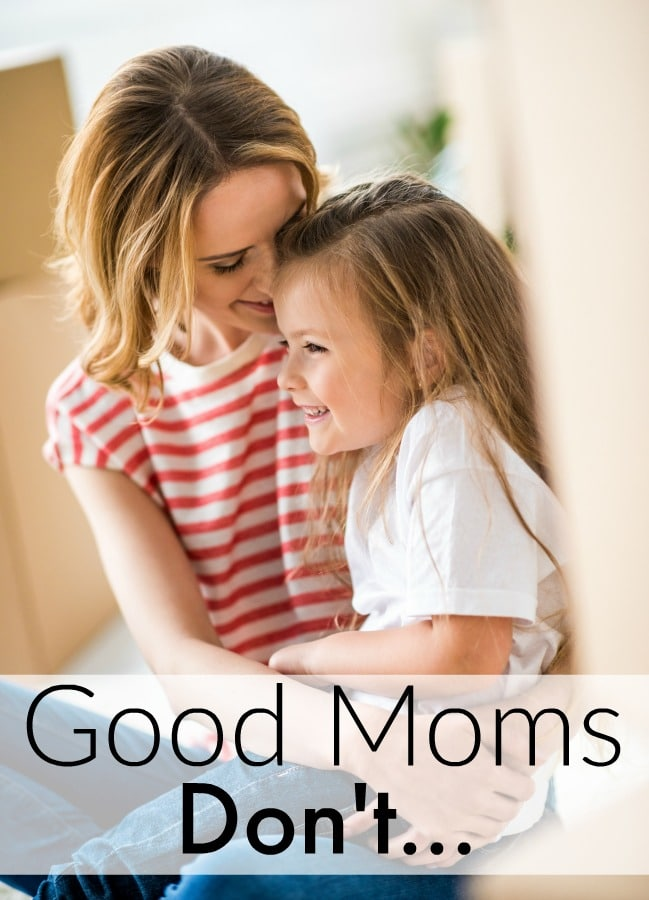 10 Things Good Moms Don't Do