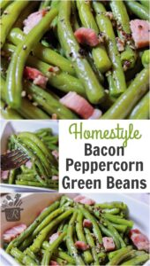 homestyle bacon peppercorn Green beans