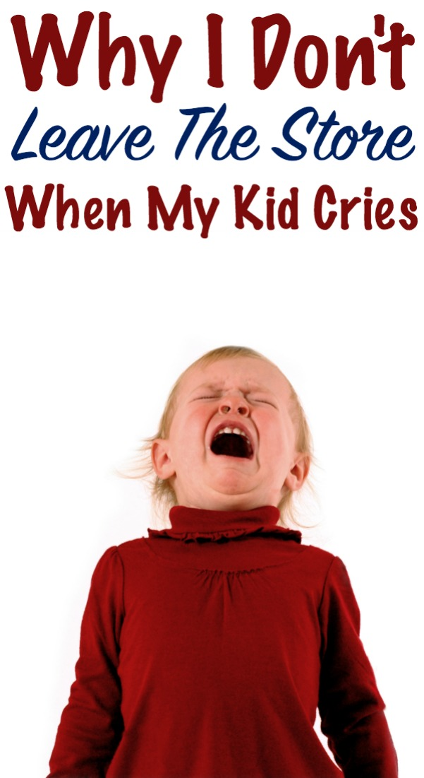 i don't leave the store when my kid cries