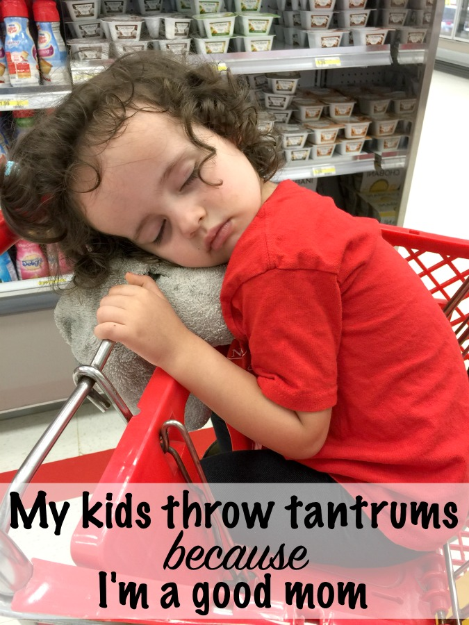 My kid is throwing a tantrum BECAUSE I'm a good mom