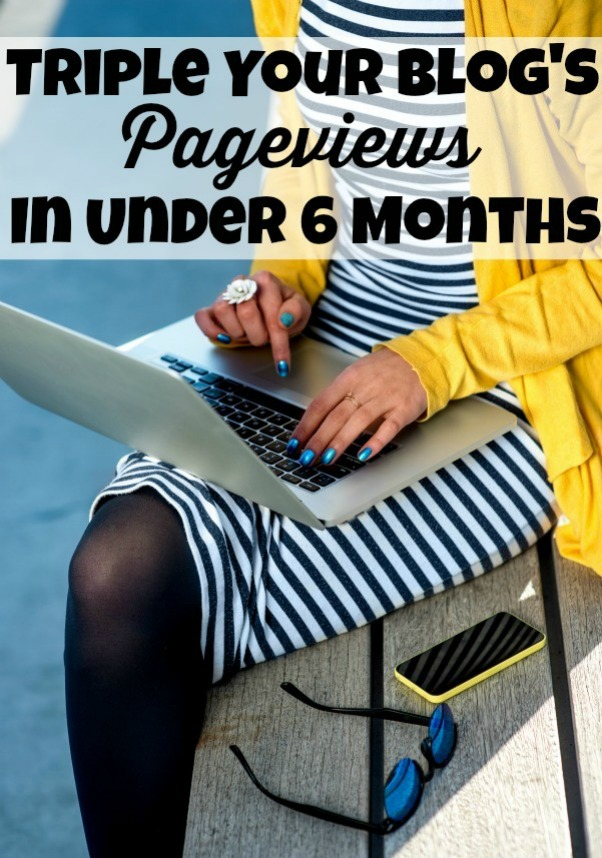How to TRIPLE your blog's pageviews & make more money in 6 months or less